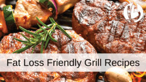 fat loss friendly grill recipes, healthy bbq recipes, healthy grill recipes