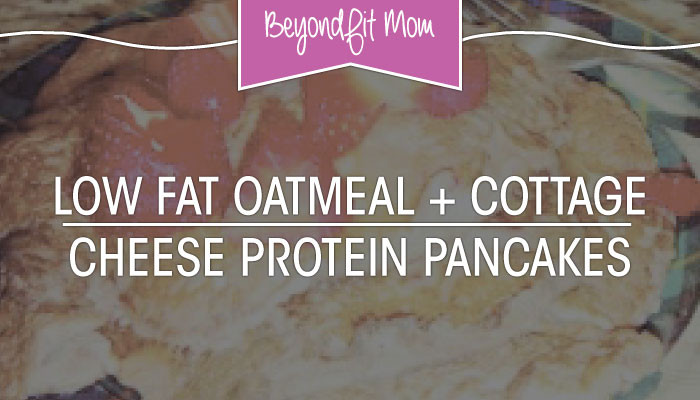 Low Fat Oatmeal + Cottage Cheese Protein Pancakes