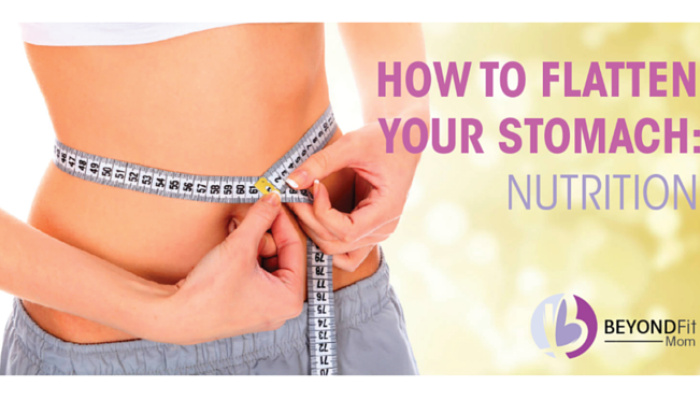 How to Flatten Your Stomach: Nutrition