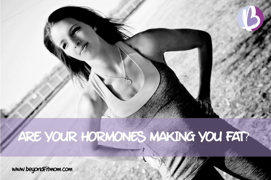 hormones, hormone balancing, fit mom, beyondfit mom