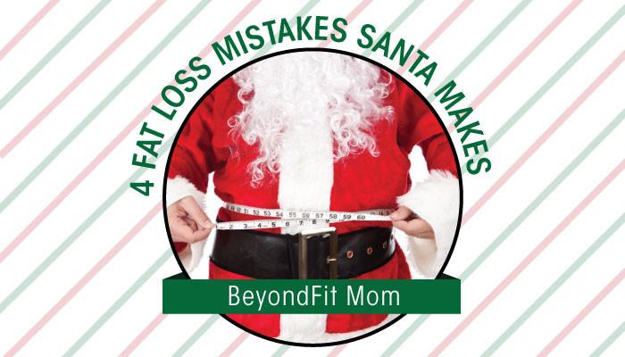 4 Fat Loss Mistakes Santa Makes
