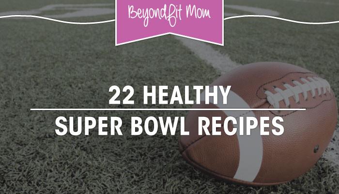 22 Healthy Super Bowl Recipes