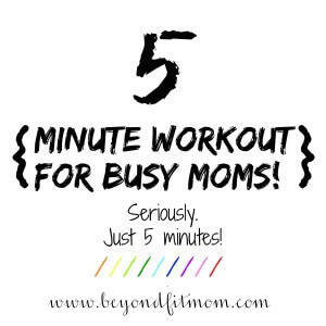 5 minute workout for busy moms, fit mom, mom exercise