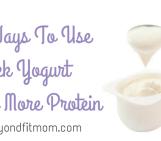 10 Ways to Use Greek Yogurt to Get More Protein