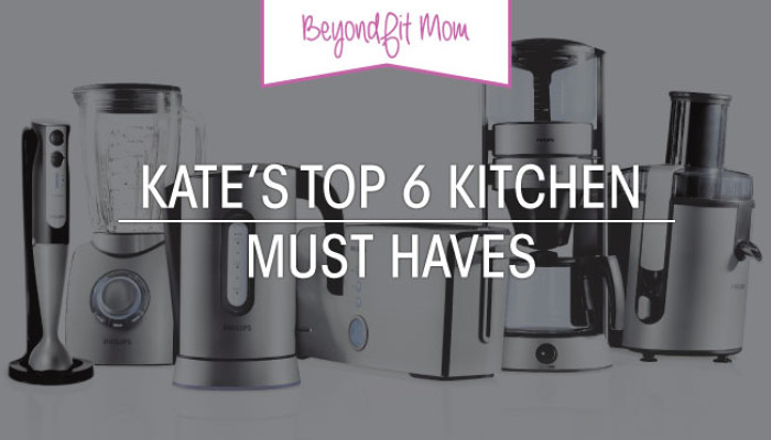 Kate's Top 6 Kitchen Must Haves!