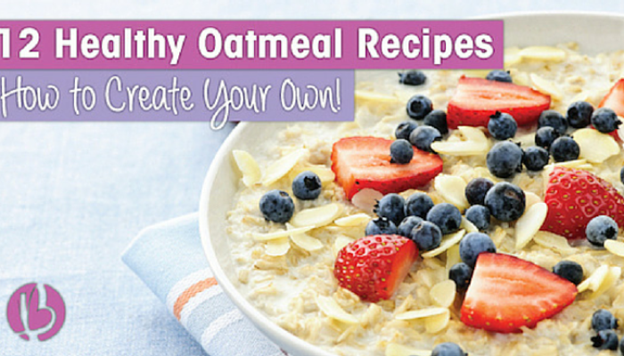 12 Healthy Oatmeal Recipes- How to Create Your Own!
