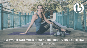 take your fitness outdoors, earth day, family exercise outside
