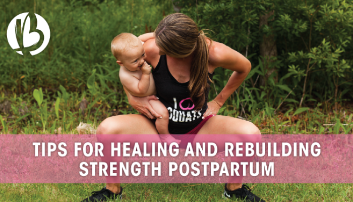 tips for healing and rebuilding strength postpartum, postpartum healing