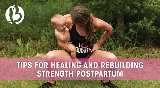 tips for healing and rebuilding strength postpartum, postpartum healing