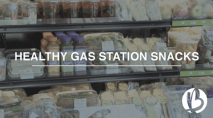 healthy gas station snacks, healthy road trip snacks