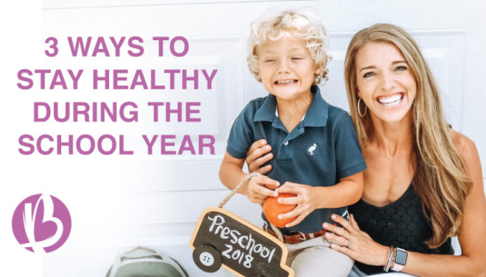 3 Ways to Stay Healthy During the School Year